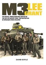 M3 Lee Grant - The design, production and service of The M3 medium tank, The foundation of America's tank industry